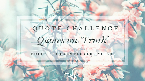 Quotes on truth, quote, quotes, challenge