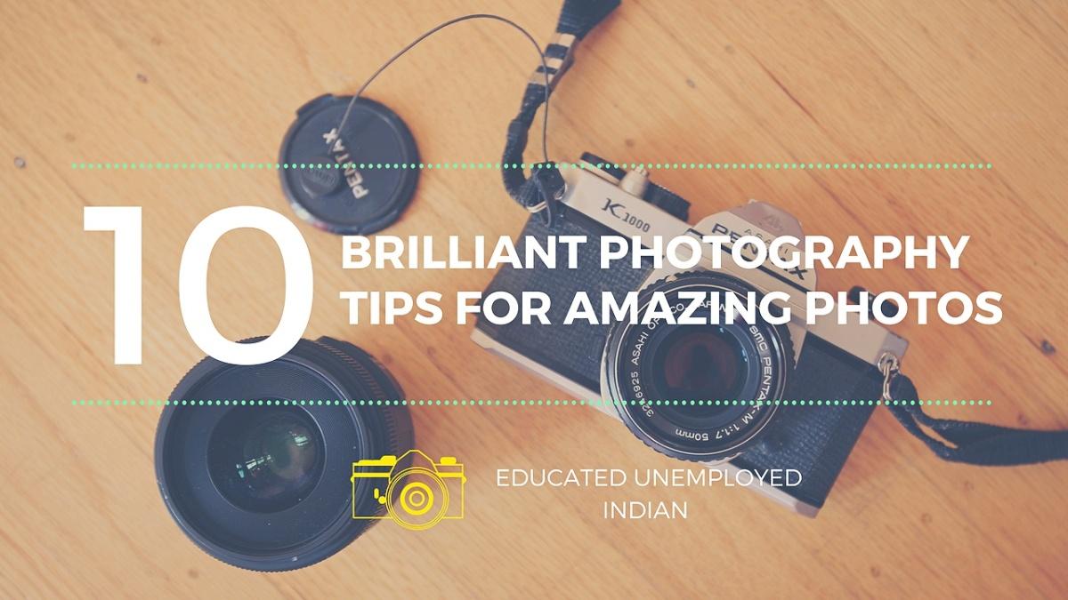 Ten Brilliant Photography Tips for Amazing Photos