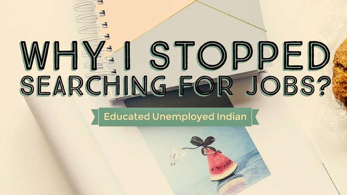 Jobless Not Hopeless: Why I stopped searching for jobs?